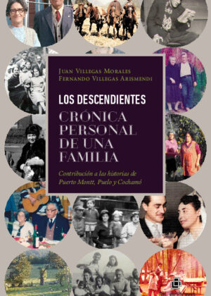 Los descendientes. Crónica personal de una familia: contribución a las historias de Puerto Montt, Puelo y Cochamó