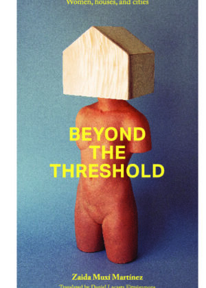 Beyond the Threshold: Women, houses, and cities.
