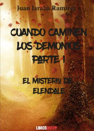Cuando caminen los demonios, Parte I. El misterio de Elendale