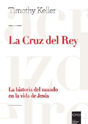 La Cruz del Rey. La historia del mundo en la vida de Jesús