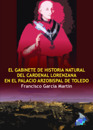 EL GABINETE DE HISTORIA NATURAL DEL CARDENAL LORENZANA EN EL PALACIO ARZOBISPAL DE TOLEDO
