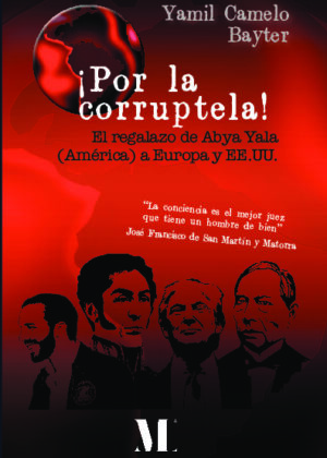 """¡Por la corruptela!.""""El regalazo de Abya Yala (América) a Europa y EE.UU."""""""